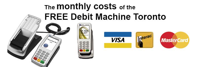 Monthly costs FREE Debit Machine Toronto