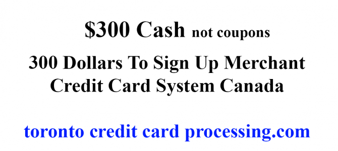300 Dollars To Sign Up Merchant Credit Card System Canada